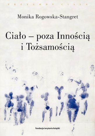 Okładka książki/ebooka Ciało - poza Innością i Tożsamością. Trzy figury ciała w filozofii współczesnej
