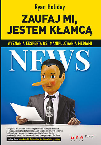 Okładka książki Zaufaj mi, jestem kłamcą. Wyznania eksperta ds. manipulowania mediami
