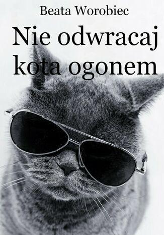 Okładka książki/ebooka Nieodwracaj kota ogonem