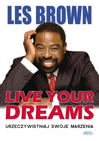 Okładka książki/ebooka Live your dreams. Urzeczywistniaj swoje marzenia