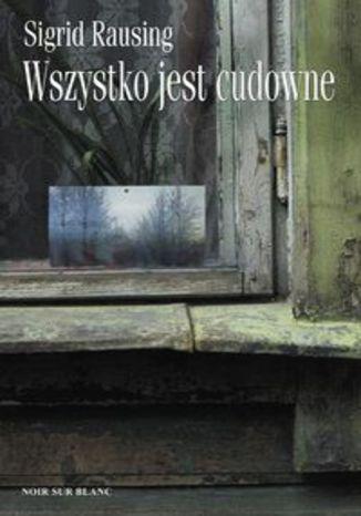 Okładka książki Wszystko jest cudowne. Wspomnienia z kołchozu w Estonii