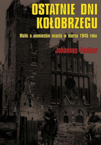Okładka książki/ebooka Ostatnie dni Kołobrzegu
