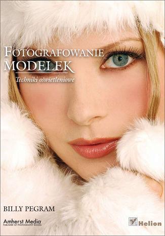 Okładka książki/ebooka Fotografowanie modelek. Techniki oświetleniowe