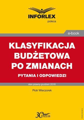 Okładka książki/ebooka KLASYFIKACJA BUDŻETOWA PO ZMIANACH pytania i odpowiedzi