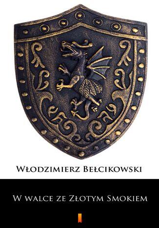 Okładka książki/ebooka W walce ze Złotym Smokiem