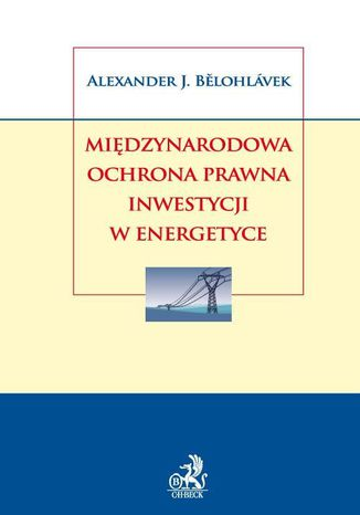 Okładka książki/ebooka Międzynarodowa ochrona prawna inwestycji w energetyce