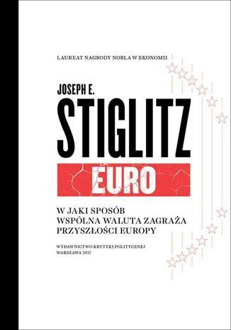 Okładka książki/ebooka Euro. W jaki sposób wspólna waluta zagraża przyszłości Europy