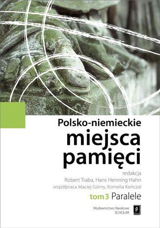 Okładka książki/ebooka Polsko-niemieckie miejsca pamięci Tom 3. Paralele
