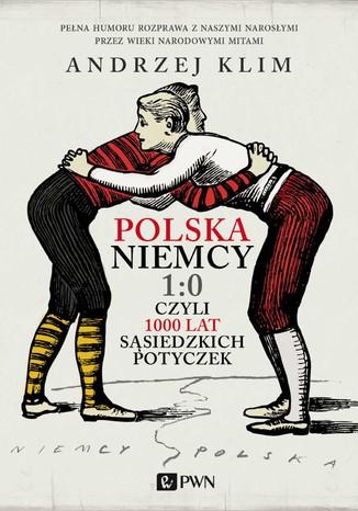 Okładka książki/ebooka Polska Niemcy 1:0 czyli 1000 lat sąsiedzkich potyczek