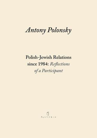 Okładka książki/ebooka Polish-Jewish Relations since 1984: Reflections of a Participant