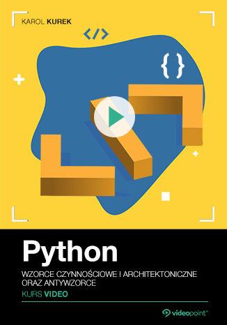 Okładka książki/ebooka Python. Kurs video. Wzorce czynnościowe i architektoniczne oraz antywzorce