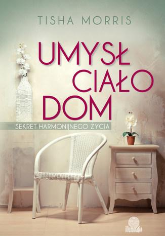 Okładka książki/ebooka Umysł, ciało, dom. Sekret harmonijnego życia