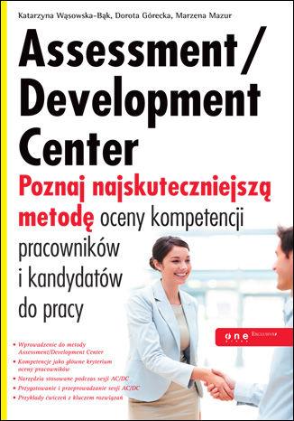 Okładka książki/ebooka Assessment/Development Center. Poznaj najskuteczniejszą metodę oceny kompetencji pracowników i kandydatów do pracy