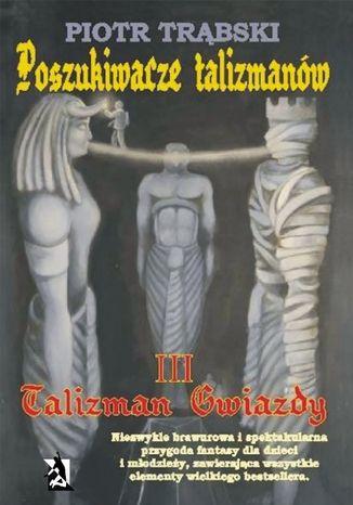 Okładka książki/ebooka Poszukiwacze talizmanów, tom III: Talizman Gwiazdy
