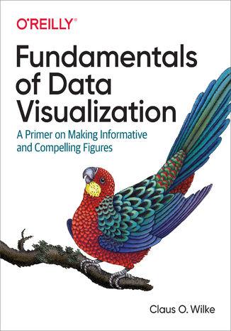 Okładka książki/ebooka Fundamentals of Data Visualization. A Primer on Making Informative and Compelling Figures
