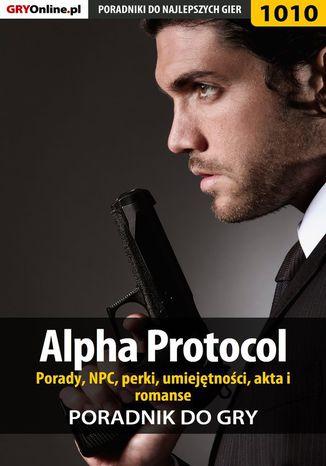 Okładka książki/ebooka Alpha Protocol - porady, NPC, perki, umiejętności, akta, romanse