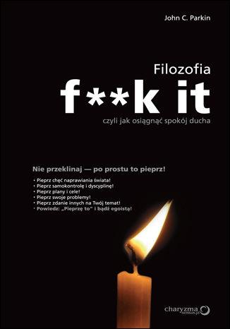 Okładka książki Filozofia f**k it, czyli jak osiągnąć spokój ducha