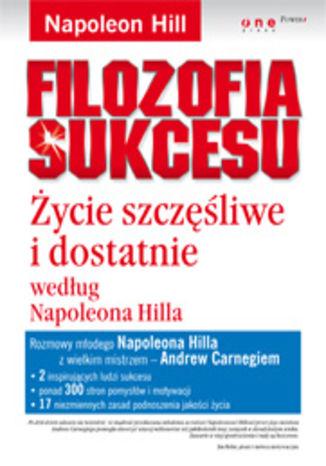 Okładka książki/ebooka Filozofia sukcesu. Życie szczęśliwe i dostatnie według Napoleona Hilla