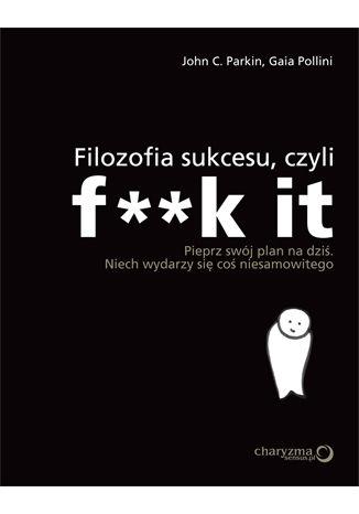 Okładka książki/ebooka Filozofia sukcesu, czyli f**k it
