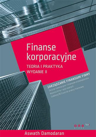 Okładka książki/ebooka Finanse korporacyjne. Teoria i praktyka. Wydanie II