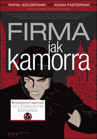 Okładka książki Firma jak kamorra. 11 strategicznych zasad mafii w legalnym biznesie