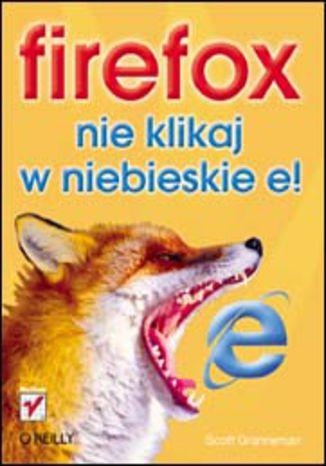 Okładka książki Firefox. Nie klikaj w niebieskie e!