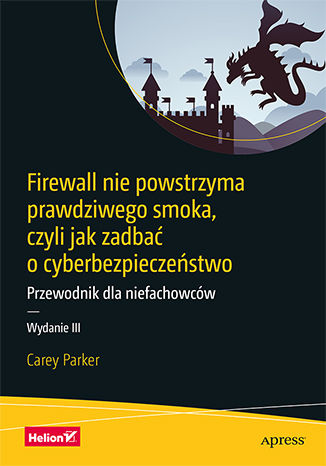 Okładka książki Firewall nie powstrzyma prawdziwego smoka, czyli jak zadbać o cyberbezpieczeństwo. Przewodnik dla niefachowców. Wydanie III