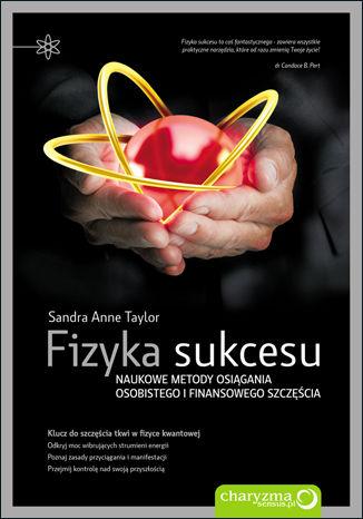 Fizyka sukcesu. Naukowe metody osiągania osobistego i finansowego szczęścia