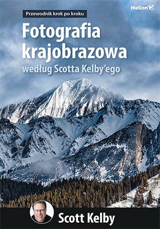 Okładka książki/ebooka Fotografia krajobrazowa według Scotta Kelby'ego. Przewodnik krok po kroku
