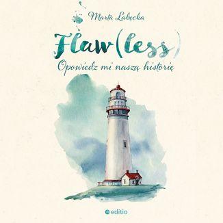 Okładka książki Flaw(less). Opowiedz mi naszą historię