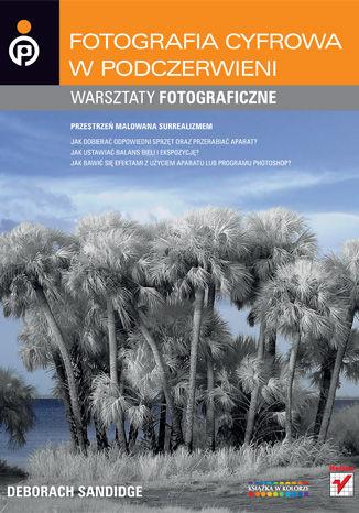 Okładka książki/ebooka Fotografia cyfrowa w podczerwieni. Warsztaty fotograficzne