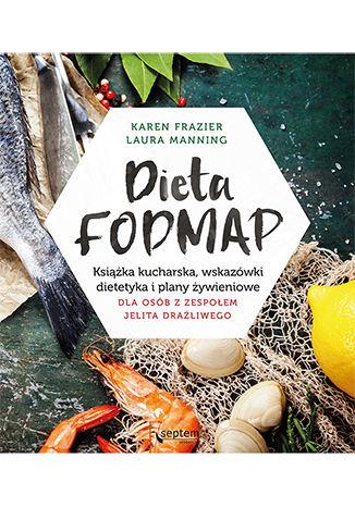 Okładka książki Dieta FODMAP. Książka kucharska, wskazówki dietetyka i plany żywieniowe dla osób z zespołem jelita drażliwego