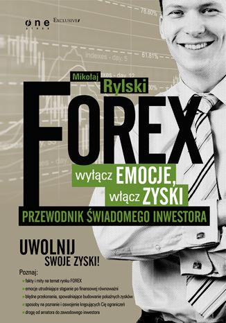 Okładka książki FOREX - wyłącz emocje, włącz zyski. Przewodnik świadomego inwestora