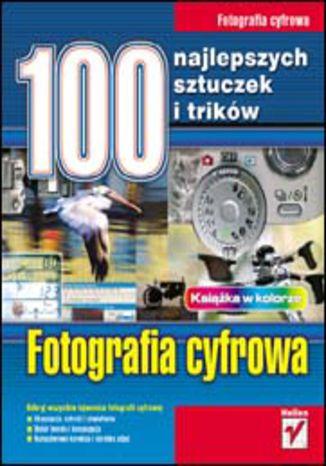Okładka książki/ebooka Fotografia cyfrowa. 100 najlepszych sztuczek i trików