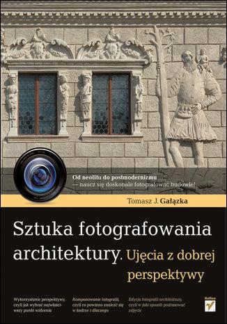 Okładka książki Sztuka fotografowania architektury. Ujęcia z dobrej perspektywy