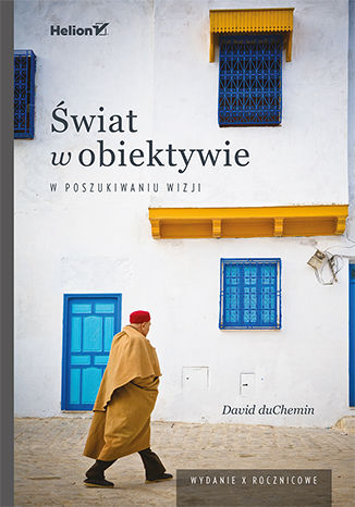 Okładka książki Świat w obiektywie. W poszukiwaniu wizji. Wydanie X - rocznicowe