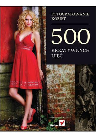 Okładka książki Fotografowanie kobiet. 500 kreatywnych ujęć