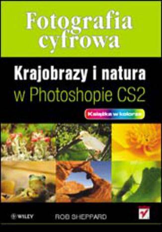 Okładka książki/ebooka Fotografia cyfrowa. Krajobrazy i natura w Photoshopie CS2