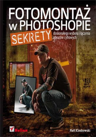 Okładka książki/ebooka Fotomontaż w Photoshopie. Sekrety doskonałego wyboru i łączenia obrazów cyfrowych