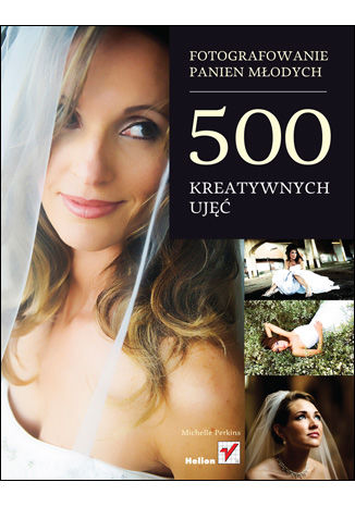 Okładka książki/ebooka Fotografowanie panien młodych. 500 kreatywnych ujęć