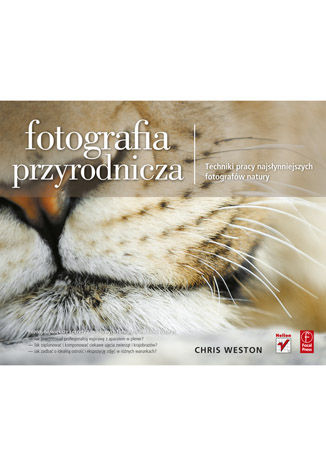 Okładka książki Fotografia przyrodnicza. Techniki pracy najsłynniejszych fotografów natury