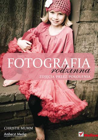 Okładka książki/ebooka Fotografia rodzinna. Zdjęcia przez pokolenia