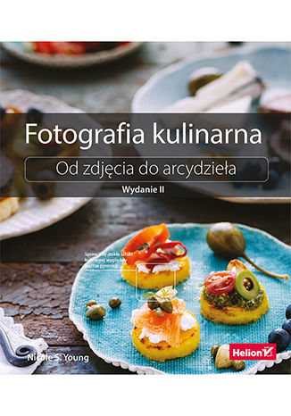 Okładka książki/ebooka Fotografia kulinarna. Od zdjęcia do arcydzieła. Wydanie II