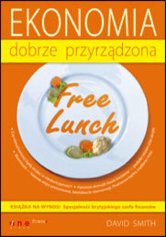 Free Lunch. Ekonomia dobrze przyrządzona