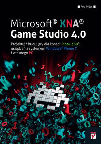 Okładka książki/ebooka Microsoft XNA Game Studio 4.0. Projektuj i buduj własne gry dla konsoli Xbox 360, urządzeń z systemem Windows Phone 7 i własnego PC