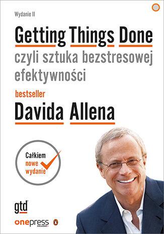 Okładka książki/ebooka Getting Things Done, czyli sztuka bezstresowej efektywności. Wydanie II