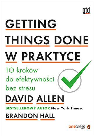 Okładka książki/ebooka Getting Things Done w praktyce. 10 kroków do efektywności bez stresu