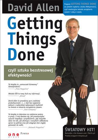 Okładka książki Getting Things Done, czyli sztuka bezstresowej efektywności (twarda oprawa)
