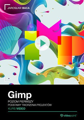 Okładka książki/ebooka Gimp. Kurs video. Poziom pierwszy. Podstawy tworzenia projektów