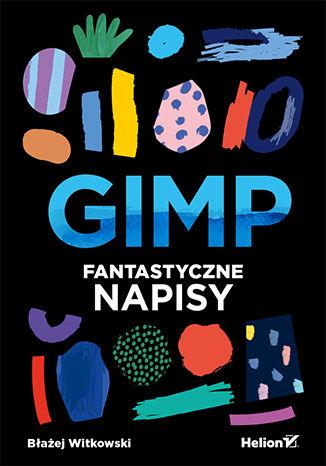 Okładka książki GIMP. Fantastyczne napisy